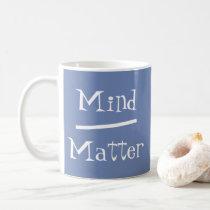 Mind over matter coffee mug..Meditate..Yoga Coffee Mug