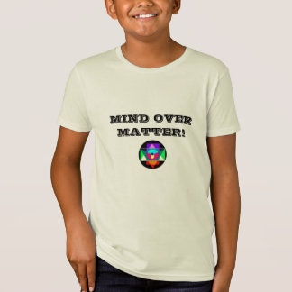 MIND OVER MATTER! T-Shirt