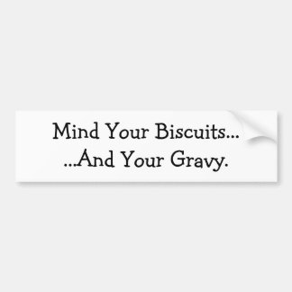 Mind Your Biscuits......And Your Gravy. Bumper Sticker