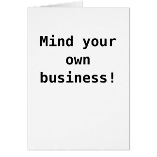 Mind your own business! card