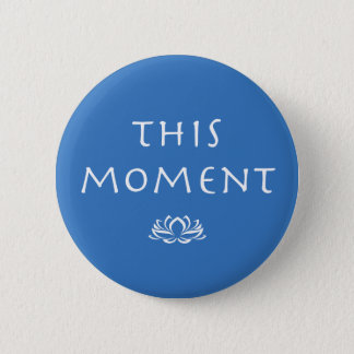 Mindfulness Saying - This Moment Pinback Button