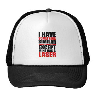 Mine has a laser trucker hat