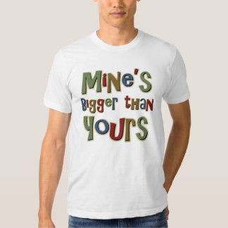 Mine is Bigger than Yours Shirt