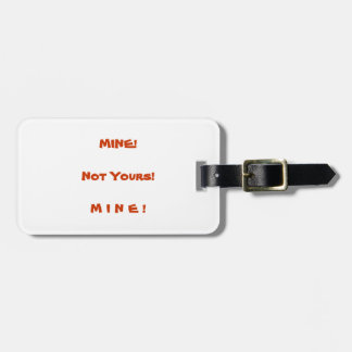 Mine! Not Yours! Luggage Tag