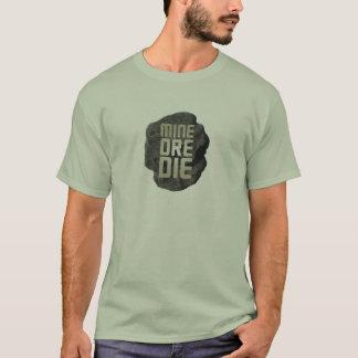 MINE ORE DIE T-Shirt