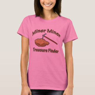 Miner Miner Treasure FInder T-Shirt