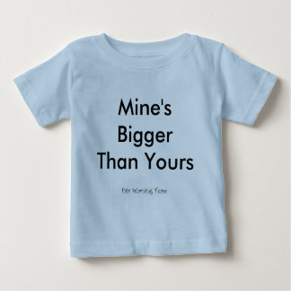 Mine's Bigger Than Yours Baby T-Shirt