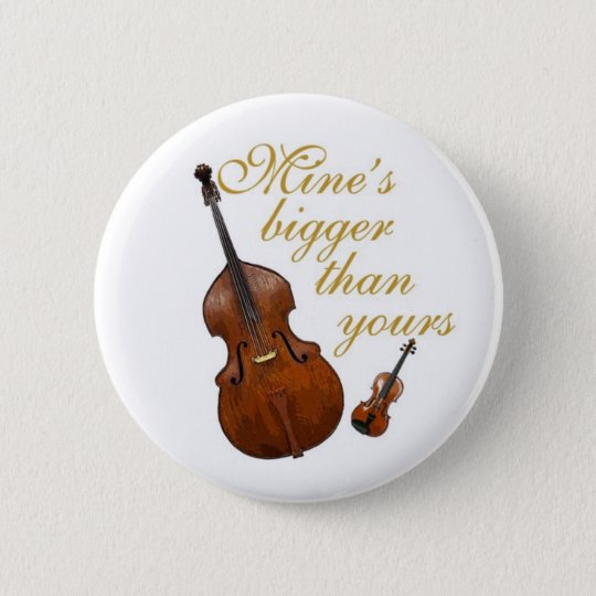 Mine's bigger than yours - string players pinback button