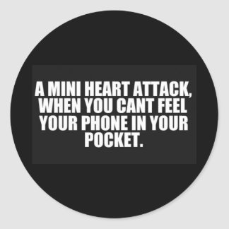 MINI HEART ATTACK WHEN CANT FEEL PHONE IN YOUR POC ROUND STICKER