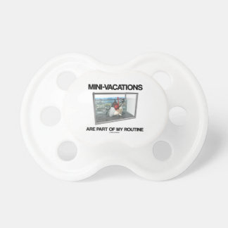 Mini-Vacations Are Part Of My Routine (Java Duke) Pacifier