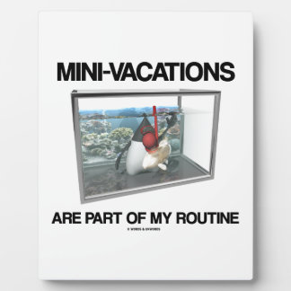 Mini-Vacations Are Part Of My Routine (Java Duke) Plaque
