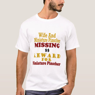 Miniature Pinscher & Wife Missing Reward For Minia T-Shirt
