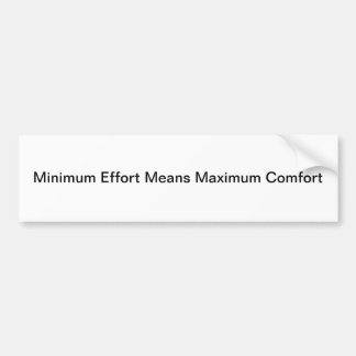 Minimum Effort Means Maximum Comfort Bumper Sticker