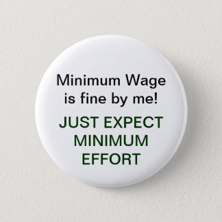 Minimum Wage=Minimum Effort Pinback Button