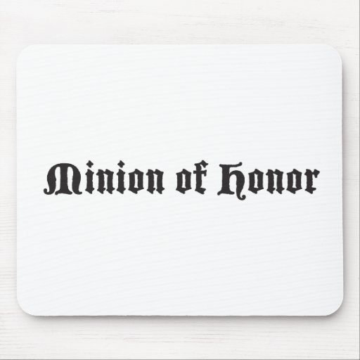 Minion of honor mouse pads
