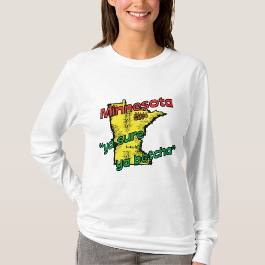Minnesota MN US Motto ~ Ya Sure Ya Betcha T-Shirt