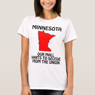 Minnesota - Our Mall Wants To Secede From Da Union T-Shirt