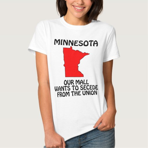 Minnesota - Our Mall Wants To Secede From Da Union T-shirts