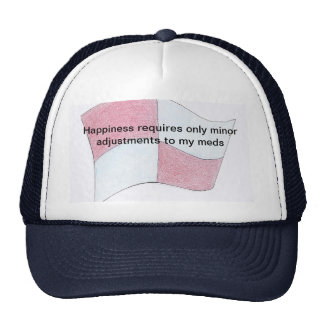 Minor adjustmens to my meds means happiness trucker hats
