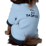 minúsculo…., pero, BADASS Camisa De Mascota