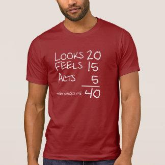 Mira siente actúa camiseta de 40 cumpleaños