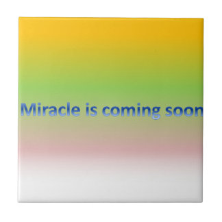 miracle is coming soon ceramic tile