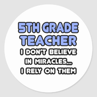 Miracles and 5th Grade Teachers Round Stickers