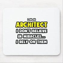 Miracles and Architects ... Funny Mousepad