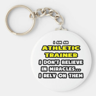 Miracles and Athletic Trainers ... Funny Keychain