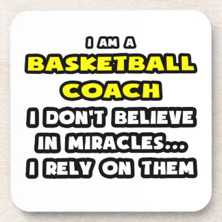 Miracles and Basketball Coaches ... Funny Beverage Coaster
