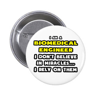 Miracles and Biomedical Engineers ... Funny Pinback Button