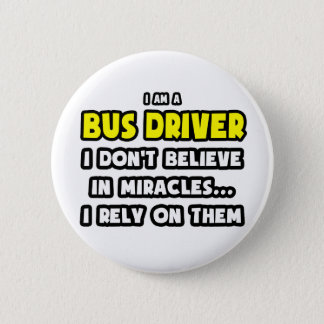 Miracles and Bus Drivers ... Funny Pinback Button