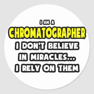 Miracles and Chromatographers ... Funny Classic Round Sticker
