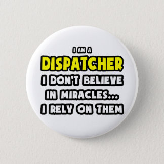 Miracles and Dispatchers ... Funny Button