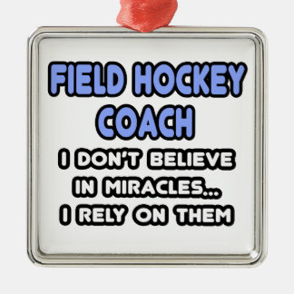 Miracles and Field Hockey Coaches Metal Ornament