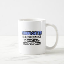 Miracles and Firefighters Coffee Mug