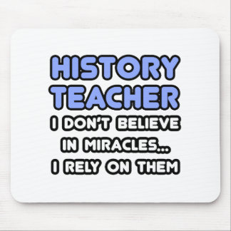 Miracles and History Teachers Mouse Pad