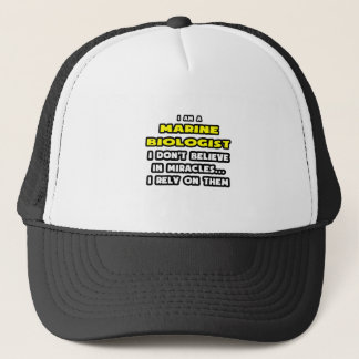 Miracles and Marine Biologists ... Funny Trucker Hat