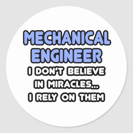 Miracles and Mechanical Engineers Round Stickers