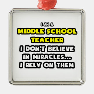 Miracles and Middle School Teachers ... Funny Square Metal Christmas Ornament