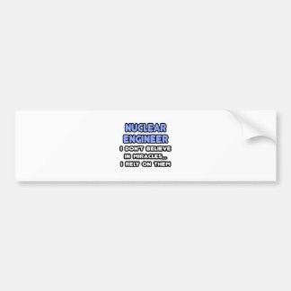 Miracles and Nuclear Engineers Bumper Sticker