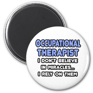 Miracles and Occupational Therapists Magnets