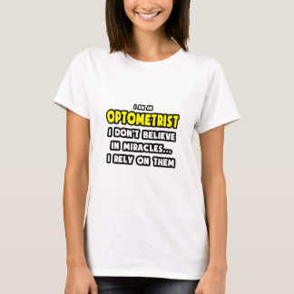 Miracles and Optometrists ... Funny T-Shirt