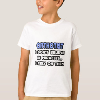 Miracles and Orthotists T-Shirt