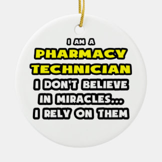 Miracles and Pharmacy Technicians ... Funny Ceramic Ornament