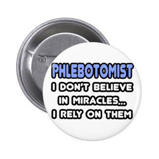 Miracles and Phlebotomists Pinback Button
