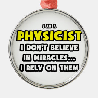 Miracles and Physicists ... Funny Round Metal Christmas Ornament