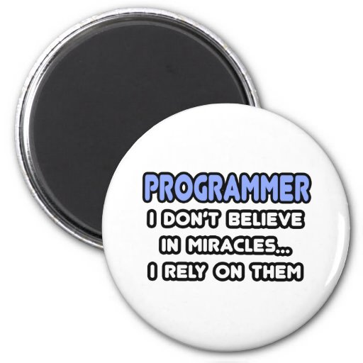 Miracles and Programmers Fridge Magnet