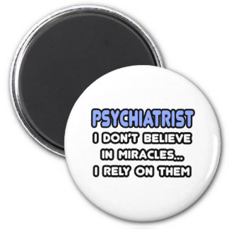 Miracles and Psychiatrists Magnets