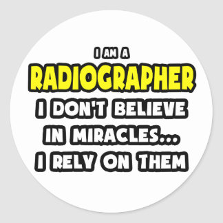 Miracles and Radiographers ... Funny Classic Round Sticker